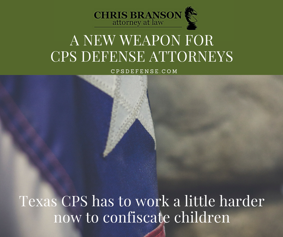 A NEW WEAPON FOR CPS DEFENSE ATTORNEYS - The Chris Branson Law